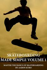 Skateboarding Made Simple Vol 1