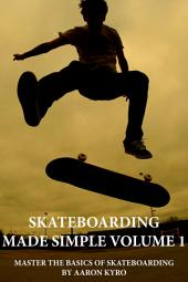 Skateboarding Made Simple Vol 1: Master The Basics of Skateboarding