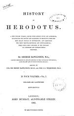 History of Herodotus a New English Version, Edited with Copious Notes and Appendices, Illustrating the History and Geography of Herodotus, from the Most Recent Sources of Information, and Embodying the Chief Results, Historical and Ethnographical, which Have Been Obtained in the Progress of Cuneiform and Hieroglyphical Discovery by George Rawlinson