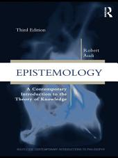 Epistemology: A Contemporary Introduction to the Theory of Knowledge, Edition 3