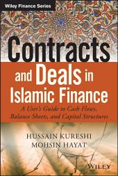 Contracts and Deals in Islamic Finance: A UserÂs Guide to Cash Flows, Balance Sheets, and Capital Structures