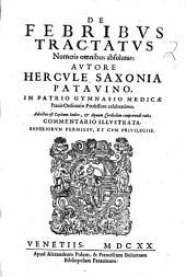De febribus tractatus numeris omnibus absolutus; autore Hercule Saxonia Patavino. ... Adiectus est capitum index, & aquam cordialem componendi ratio commentario illustrata ..