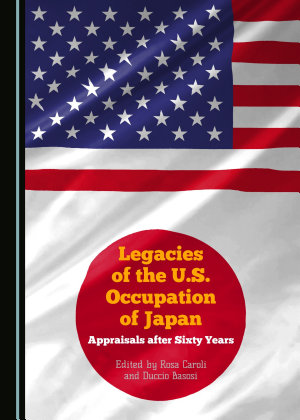 Legacies of the U  S  Occupation of Japan  Appraisals After Sixty Years PDF