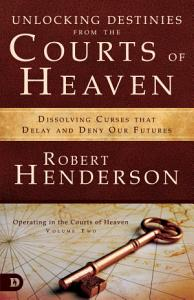 Unlocking Destinies From the Courts of Heaven Book