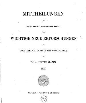 Mittheilungen aus Justus Perthes  geographischer Anstalt   ber wichtige neue Erforschungen auf dem Gesammtgebiete der Geographie von A  Petermann PDF