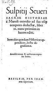 Sacrae historiae ... libri II. nunc primum editi. Item aliae quaedam historicae appendices