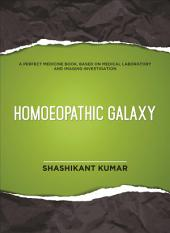 Homoeopathic Galaxy: (A Perfect Medicine Book, Based On Medical Laboratory And Imaging Investigation)