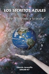 """Los Secretos Azules: Libro 3 """"Entre Lo Sagrado Y Lo Oculto"""""""