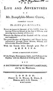 The life and adventures of mr. Bampfylde-Moore Carew, commonly called the king of the beggars, and a dictionary of the cant language [ed by R. Goadby 2 copies, the 2nd wanting the frontisp.].