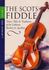 The Scots Fiddle: (Vol 2) Tunes, Tales & Traditions of the Lothians, Borders & Ayrshire