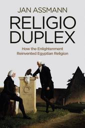 Religio Duplex: How the Enlightenment Reinvented Egyptian Religion