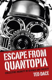 Escape from Quantopia: Collective Insanity in Science and Society