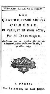 Les Quatre Semblables: Comédie En Vers, Et En Trois Actes : Représentée pour la premiere fois par les Comédiens Italiens Ordinaires du Roi, le 5. Mars 1733