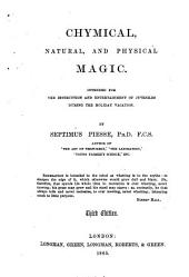 Chymical, Natural, and Physical Magic: Intended for the Instruction and Entertainment of Juveniles During the Holiday Vacation