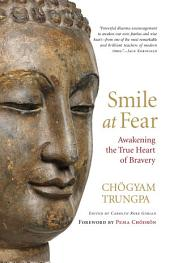 Smile at Fear: Awakening the True Heart of Bravery