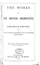 The Works of the British Dramatists: Carefully Selected from the Best Editions, with Copious Notes, Biographies, and a Historical Introduction