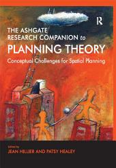 The Ashgate Research Companion to Planning Theory: Conceptual Challenges for Spatial Planning