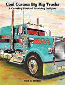 Cool Custom Big Rig Trucks: A Coloring Book of Trucking Delights