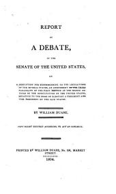 Report of a Debate in the Senate of the United States: On a Resolution for Recommending to the Legilatures [!] of the Several States, an Amendment to the Third Paragraph of the First Section of the Second Article of the Constitution of the United States, Relative to the Mode of Electing a President and Vice President of the Said States