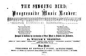 The singing bird: or, Progressive music reader ... Designed to facilitate the introduction of vocal music in schools and academies