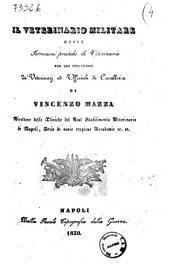 Il veterinario militare ossia Istruzioni pratiche di veterinaria per uso utilissimo dé veterinarj ed ufficiali di cavalleria. Di Vincenzo Mazza ..