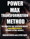 Power Max Transformation Method: The Scientific Way to Achieve Muscle Mass and Strength Without Lifting Weights