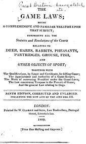 The Game Laws ... Comprising All the Statutes and Resolutions of the Courts Relating to Deer, Hares, Rabbits ...