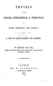 Travels in the Panjab, Afghanistan, Turkistan, to Balk, Bokhara, and Herat: And a Visit to Great Britain and Germany