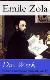 Das Werk (L'Oeuvre: Die Rougon-Macquart Band 14) - Vollständige deutsche Ausgabe