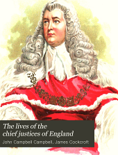 The Lives of the Chief Justices of England: From the Norman Conquest Till Death of Lord Tenterden, Volume 5
