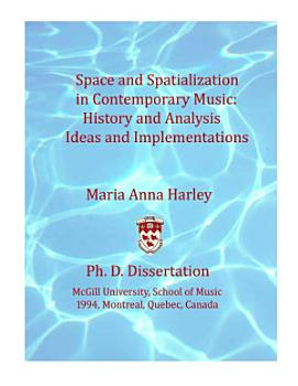 Space and Spatialization in Contemporary Music  History and Analysis  Ideas and Implementations PDF