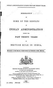 Indian Administration During the Past Thirty Years: Memorandum on Some of the Results of Indian Administration During the Past Thirty Years of British Rule in India