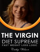 The Virgin Diet Supreme: Fast Weight Loss Logic