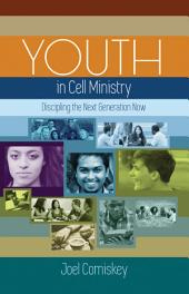 Youth in Cell Ministry: Discipling the Next Generation Now