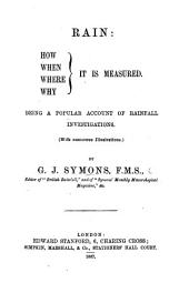 Rain: how, when, where, why it is measured. Being a popular account of rainfall investigations