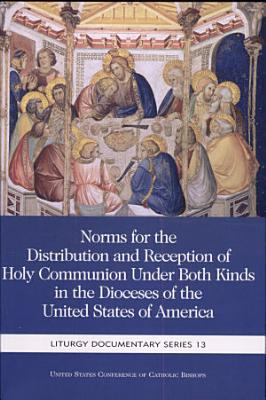 Norms for the Distribution and Reception of Holy Communion Under Both Kinds in the Dioceses of the United States of America