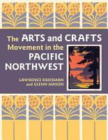 The Arts and Crafts Movement in the Pacific Northwest PDF