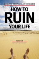 How to ruin your life