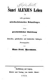 Sanct Alexius leben in acht gereimten mittelhochdeutschen Behandlungen: nebst geschichtlicher Einleitung sowie deutschen, griechischen und lateinischen Anhängen