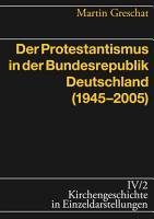 Der Protestantismus in der Bundesrepublik Deutschland  1945 2005  PDF