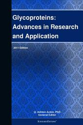 Glycoproteins: Advances in Research and Application: 2011 Edition