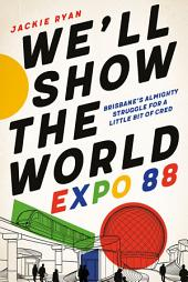 We'll Show the World: Expo 88 – Brisbane's Almighty Struggle for a Little Bit of Cred