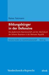 Bildungsbürger in der Defensive: Die akademische Beamtenschaft und der »Reichsbund der höheren Beamten« in der Weimarer Republik