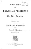 Official Report of the Debates and Proceedings in the State Convention, Assembled May 4th, 1853, to Revise and Amend the Constitution of the Commonwealth of Massachusetts