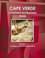 Cape Verde Investment and Business Guide Volume 1 Strategic and Practical Information