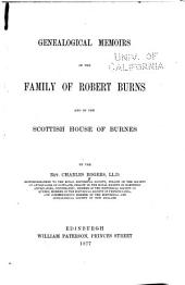 Genealogical Memoirs of the Family of Robert Burns: And of the Scottish House of Burnes