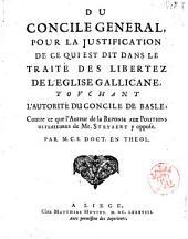 Du concile general, pour la justification de ce qui est dit dans le traité des libertez de l'Eglise Gallicane, touchant l'autorité du concile de Basle: contre ce que l'auteur de la reponse aux positions ulterieures de mr. Steyaert y oppose. Par M. C. S. doct. en theol