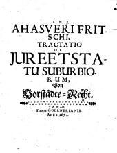 Ahasveri Fritschi, Tractatio De Jure Et Statu Suburbiorum: Von Vorstädte-Recht
