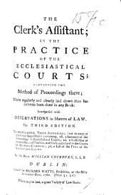 The Clerk's Assistant; in the Practice of the Ecclesiastical Courts ... The Third Edition, Etc