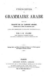 Principes de grammaire arabe: suivis d'un Traité de la langue arabe, considérée selon le système des grammairiens arabes ...